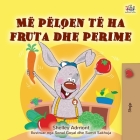 I Love to Eat Fruits and Vegetables (Albanian Children's Book) Cover Image