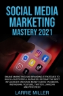 Social Media Marketing Mastery 2021: Online Marketing and Branding Strategies to Build a Successful Business, Become the Best Influencer and Make Mone Cover Image