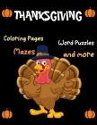 Thanksgiving, Coloring Pages, Word Puzzles, Mazes, and-more: Thanksgiving Activity Book: Coloring Pages, Word Puzzles, Mazes, and More!-Unique Design Cover Image