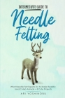 Intermediate Guide to Needle Felting: What Needle Felt Experts Do to Make Realistic (and Cuter) Animals + 8 Cute Projects Cover Image