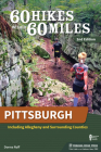 60 Hikes Within 60 Miles: Pittsburgh: Including Allegheny and Surrounding Counties Cover Image