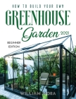 How to Build Your Own Greenhouse Garden 2021: Beginner Edition Cover Image