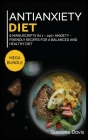 Antianxiety Diet: MEGA BUNDLE - 6 Manuscripts in 1 - 240+ Anxiety - friendly recipes for a balanced and healthy diet Cover Image