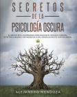 Secretos de la psicología oscura: El arte de leer a las personas. cómo analizar el lenguaje corporal, detectar el engaño y defenderse de la PNL, manip Cover Image