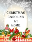Christmas Caroling At Home: A Collection of Traditional and Modern Christmas Carol Lyrics for Holiday Parties with color pages. Cover Image