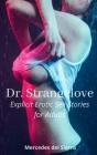 Dr. Strangelove: Explicit Erotic Sex Stories for Adults: An Arousing Collection of Adult Tales of BDSM, Ganging, Anal Sex, Threesome, M Cover Image