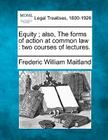 Equity; Also, the Forms of Action at Common Law: Two Courses of Lectures. Cover Image