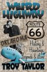 Weird Highway: Oklahoma: Route 66 History and Hauntings, Legends and Lore Cover Image