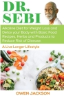 Dr. Sebi: Alkaline Diet for Weight Loss and Detox your Body with Basic Food Recipes, Herbs and Products to Reduce Risk of Diseas Cover Image