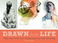 Drawn from Life: Tips and Tricks for Contemporary Life Drawing (Sketch Book, Life Drawing Guide, Gifts for Artists) Cover Image