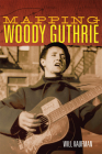 Mapping Woody Guthrie (American Popular Music #4) Cover Image