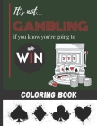 It's not Gambling if you know you're going to Win - Coloring Book: Playing cards, casino & Machine Jackpot to color for Teens & Adults - 25 beautiful Cover Image