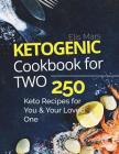 Ketogenic Cookbook for Two: 250 Keto Recipes for You and Your Loved One Cover Image