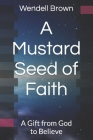A Mustard Seed of Faith: A Gift from God to Believe Cover Image