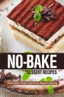 No-Bake Dessert Recipes: Delectable Treats That Don't Require Baking Cover Image