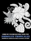 Libro de colorear para adultos - Diseños de animales para aliviar el estrés - Animales tropicales Cover Image