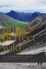 Our Perfect Wild: Ray & Barbara Bane's Journeys and the Fate of Far North Cover Image