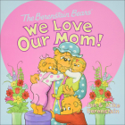 We Love Our Mom! (Berenstain Bears (8x8)) Cover Image
