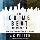 The Crime Beat: Episodes 1-3: New York, Washington, D.C, Miami Cover Image