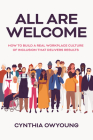 All Are Welcome: How to Build a Real Workplace Culture of Inclusion That Delivers Results Cover Image