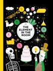 The Element in the Room: Investigating the Atomic Ingredients that Make Up Your Home Cover Image