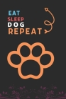 Eat Sleep Dog Repeat: Best Gift for Dog Lovers, 6 x 9 in, 110 pages book for Girl, boys, kids, school, students Cover Image