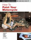 How to Paint Your Motorcycle (Motorbooks Workshop) Cover Image