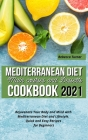 Mediterranean Diet Main Courses and Desserts Cookbook 2021: Rejuvenate Your Body and Mind with Mediterranean Diet and Lifestyle. Quick and Easy Recipe Cover Image