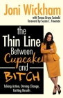 The Thin Line Between Cupcake and Bitch: Taking Action, Driving Change, Getting Results Cover Image