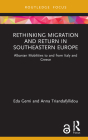 Rethinking Migration and Return in Southeastern Europe: Albanian Mobilities to and from Italy and Greece (Routledge Research on the Global Politics of Migration) Cover Image