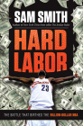 Hard Labor: The Battle That Birthed the Billion-Dollar NBA Cover Image