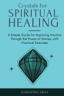 Crystal Healing in Practice 2021: A Beginners' Guide to the Power of Stones, Tarot Reading, Enneagrams, and Numerology. Develop your Intuition and Unl Cover Image