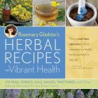 Rosemary Gladstar's Herbal Recipes for Vibrant Health: 175 Teas, Tonics, Oils, Salves, Tinctures, and Other Natural Remedies for the Entire Family Cover Image