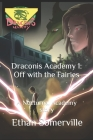 Draconis Academy 1: Off with the Fairies: A Nocturnal Academy story Cover Image