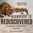 The Neanderthals Rediscovered Lib/E: How Modern Science Is Rewriting Their Story (Revised and Updated Edition) Cover Image