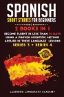 Spanish Short Stories for Beginners: : 2 Books in 1: Become Fluent in Less Than 30 Days Using a Proven Scientific Method Applied in These Language Les Cover Image