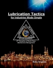 Lubrication Tactics for Industries Made Simple: 8th Discipline of World Class Maintenance Management Cover Image