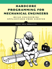 Hardcore Programming for Mechanical Engineers: Build Engineering Applications from Scratch Cover Image