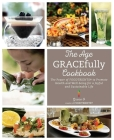 The Age GRACEfully Cookbook: The Power of FOODTRIENTS To Promote Health and Well-being for a Joyful and Sustainable Life Cover Image