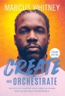 Create and Orchestrate: The Path to Claiming Your Creative Power from an Unlikely Entrepreneur Cover Image