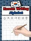 Korean Writing Alphabet: Workbook Practice to Learn How to Trace & Write Korean Alphabet - Hangul Cover Image