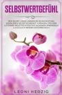 Selbstwertgefühl: Sich selbst lieben lernen Die Selbstachtung, Eigenliebe & Selbstsicherheit aufbauen, steigern & stärken negative in po Cover Image