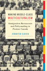 Making Middle-Class Multiculturalism: Immigration Bureaucrats and Policymaking in Postwar Canada Cover Image