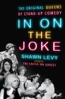 In On the Joke: The Original Queens of Standup Comedy Cover Image
