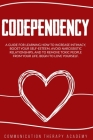 Codependency: A Guide For Learning How To Increase Intimacy, Boost Your SelfEsteem, Avoid Narcissistic Relationships, And To Remove Cover Image