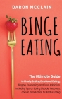 Binge Eating: The Ultimate Guide to Finally Ending Emotional Eating, Bingeing, Overeating, and Food Addiction, Including Tips on Eat Cover Image
