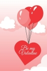 Be my Valentine: Amazing diary of the emanation of beauty, tenderness and love (100 pages, 6 x 9) Cover Image