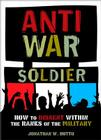 Antiwar Soldier: How to Dissent Within the Ranks of the Military Cover Image