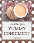 303 Yummy Condiment Recipes: Enjoy Everyday With Yummy Condiment Cookbook! Cover Image