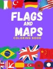 flags and maps coloring book: perfect geography gift for kids and Adult, Color in flags and maps for all countries of the world , creativity, stress Cover Image